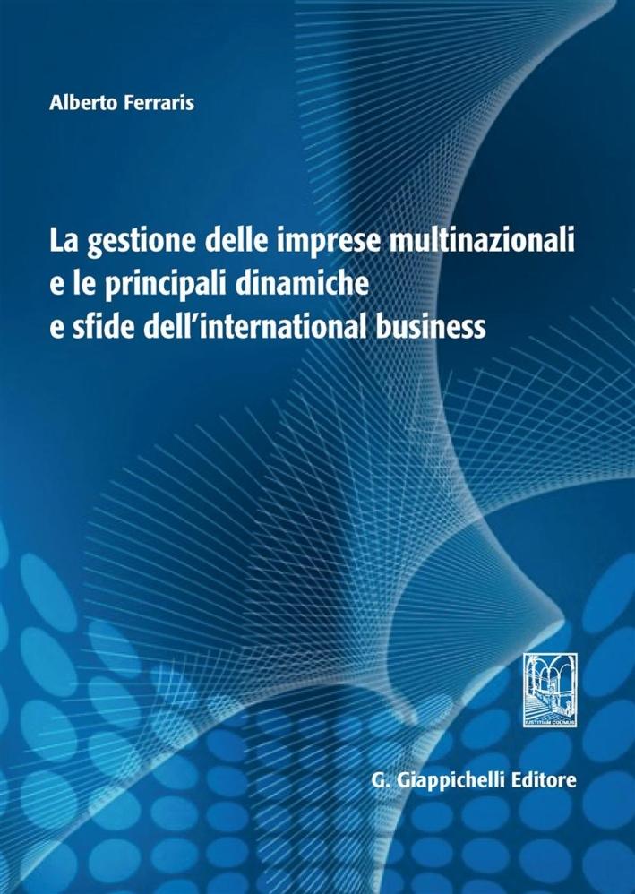 La gestione delle imprese multinazionali e le principali dinamiche e sfide dell'international business.
