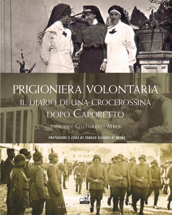 Prigioniera Volontaria. Il Diario di una Crocerossina a Udine Dopo Caporetto.