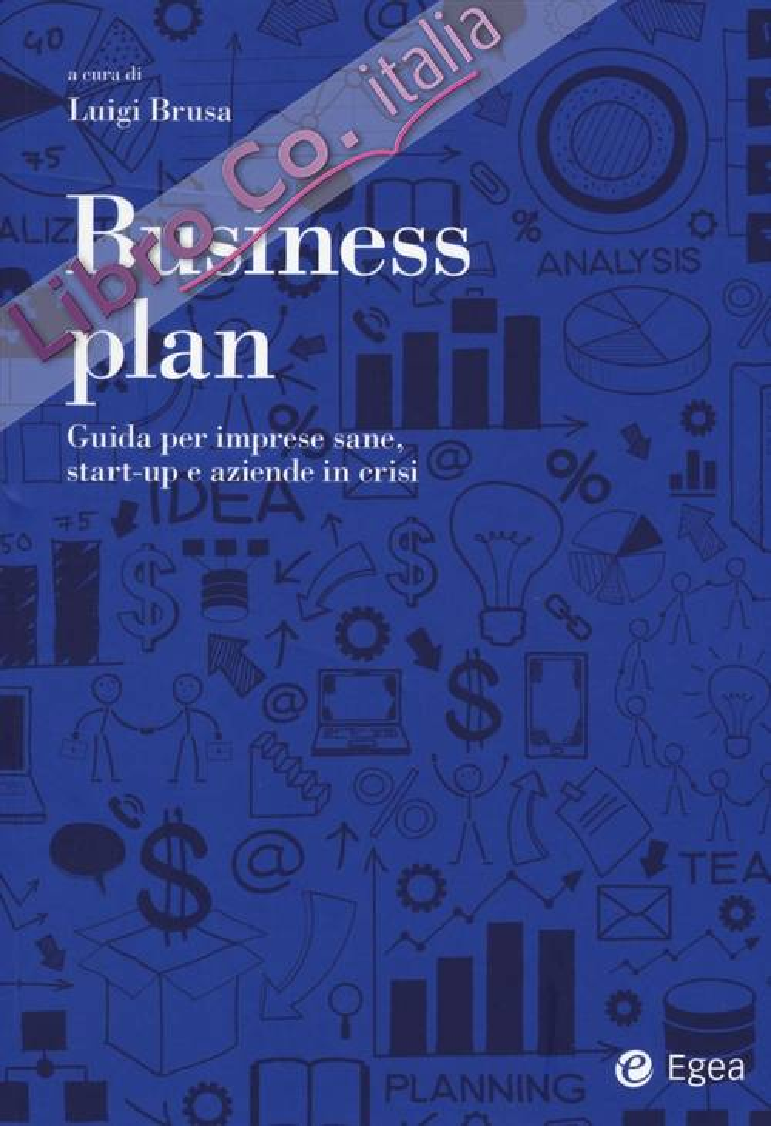 Business plan. Guida per imprese sane, start-up e aziende in crisi