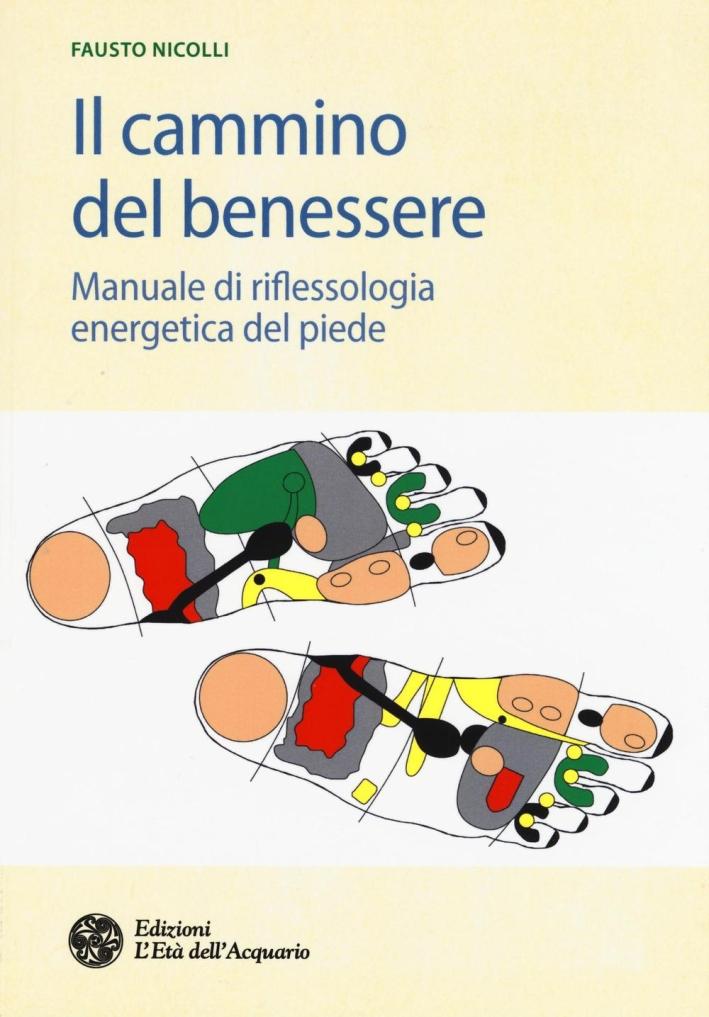 Il cammino del benessere. Manuale di riflessologia energetica del piede.