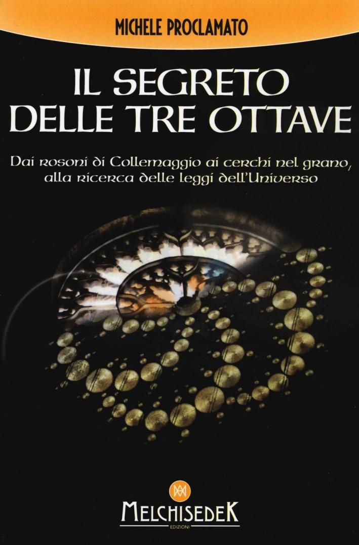 Il segreto delle tre ottave dai rosoni di Collemaggio ai cerchi nel grano alla ricerca delle leggi dell'universo.