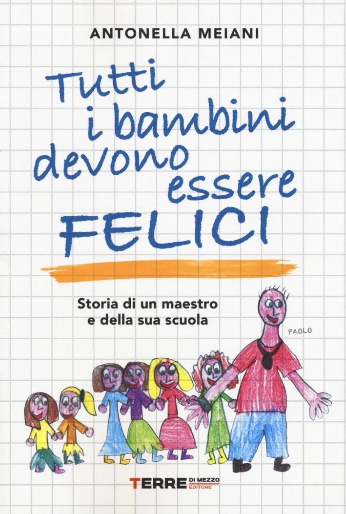 Tutti i bambini devono essere felici. Storia di un maestro e della sua scuola.
