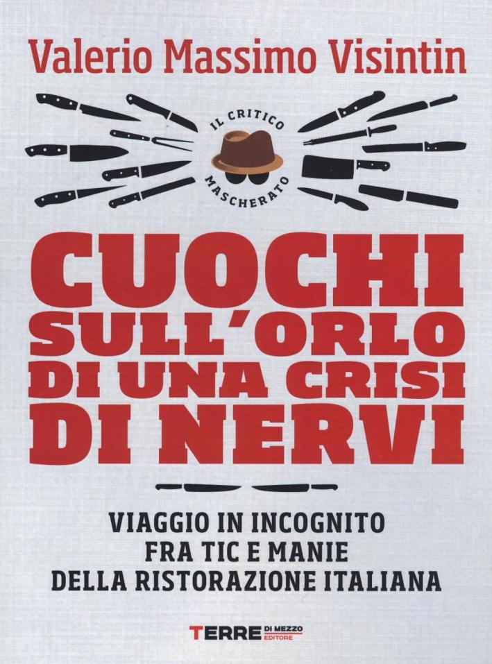 Osti sull'orlo di una crisi di nervi. Vol. 2: Viaggio in incognito fra tic e manie della ristorazione italiana.