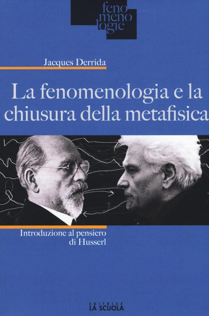 La fenomenologia e la chiusura metafisica. Introduzione al pensiero di Husserl.