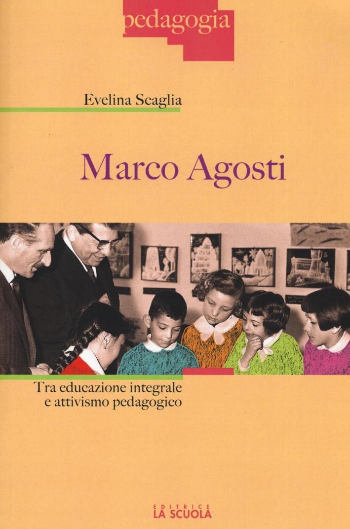 Marco Agosti. Tra educazione integrale e attivismo pedagogico.