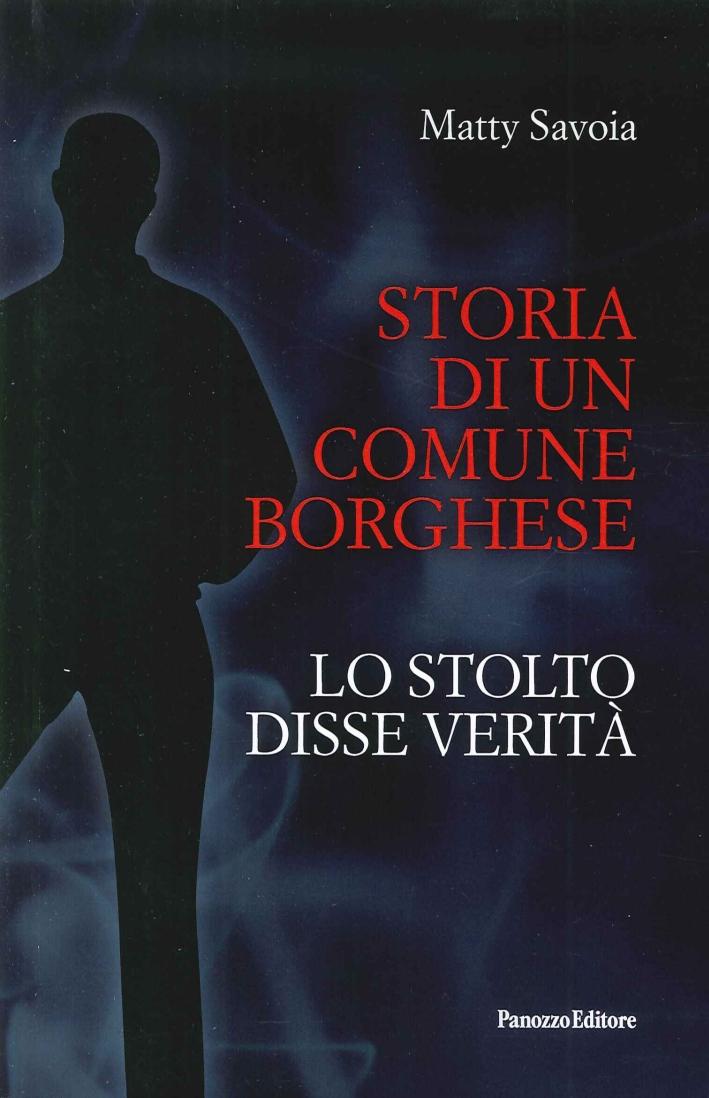 Storia di un Comune Borghese. Lo Stolto Disse Verità.