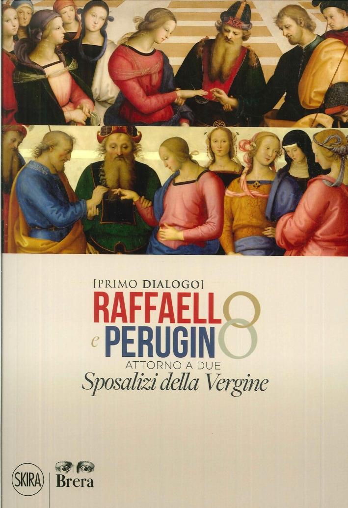 Primo Dialogo. Raffaello e Perugino. Attorno a Due Sposalizi della Vergine.