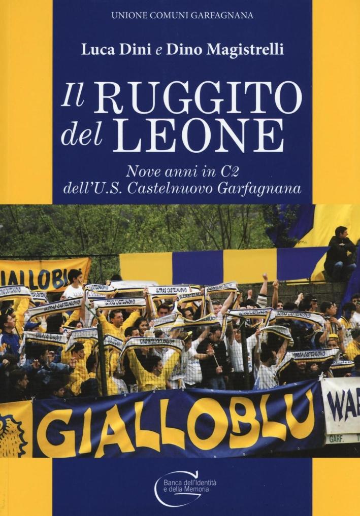 Il Ruggito del Leone. Nove Anni in C2 dell'U.s. Castelnuovo Garfagnana.