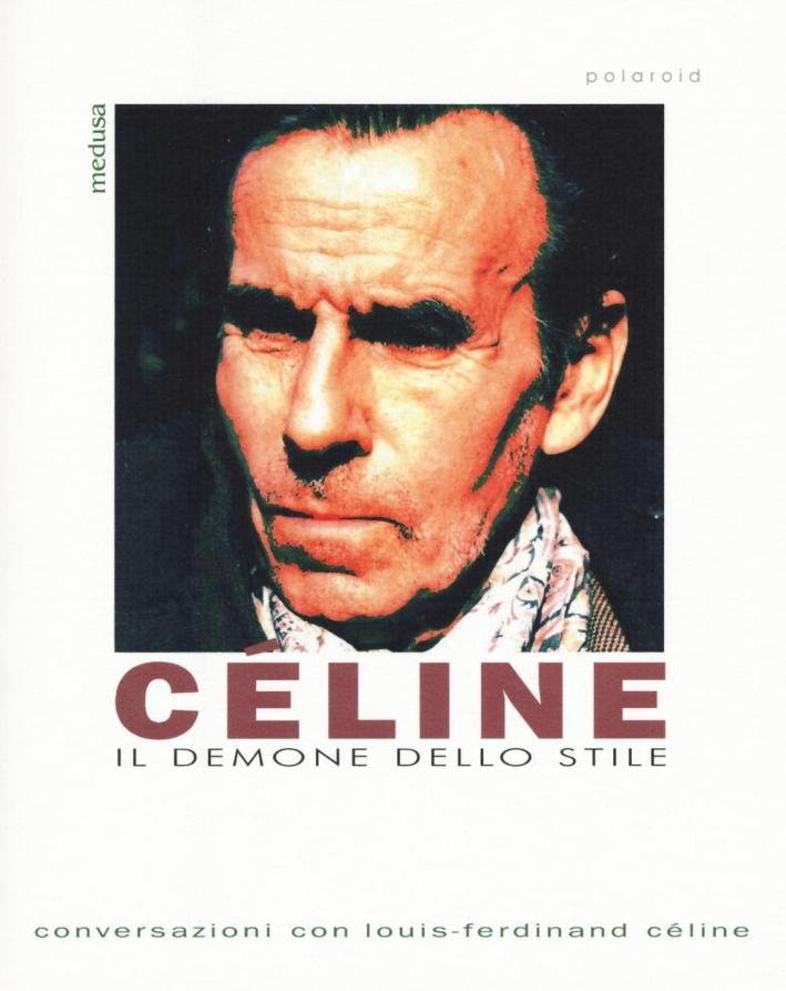 Céline. Il demone dello stile. Conversazioni con Louis-Ferdinand Céline