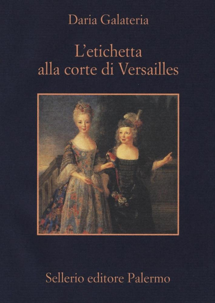 L'etichetta alla corte di Versailles. Dizionario dei privilegi nell'età del Re Sole.