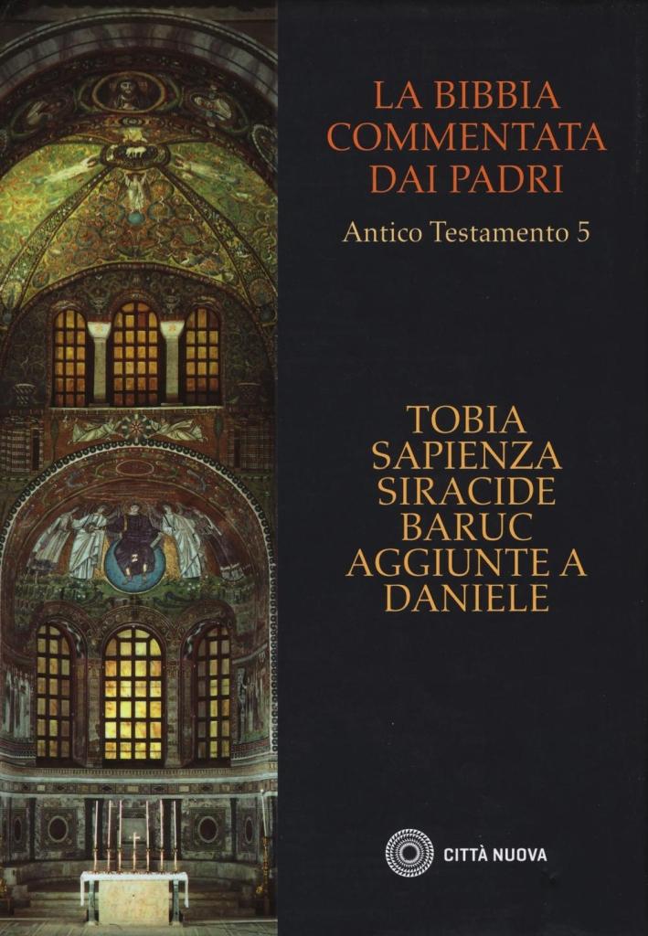 La Bibbia commentata dai Padri. Antico Testamento. Vol. 5: Deuterocanonici.