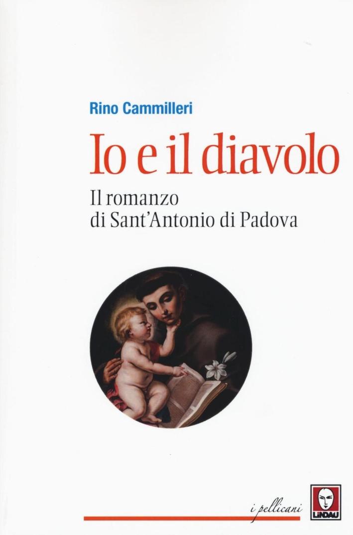 Io e il Diavolo. Il Romanzo di Sant'Antonio di Padova.