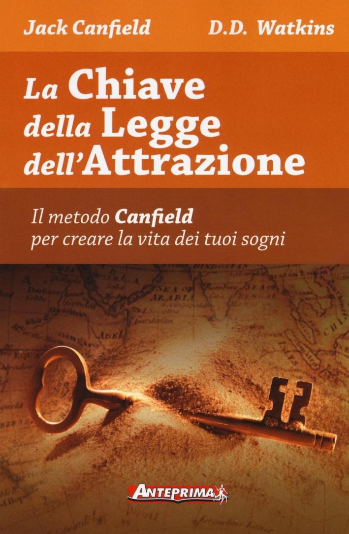 La Chiave della Legge dell'Attrazione. Il Metodo Canfield per Creare la Vita dei Tuoi Sogni.