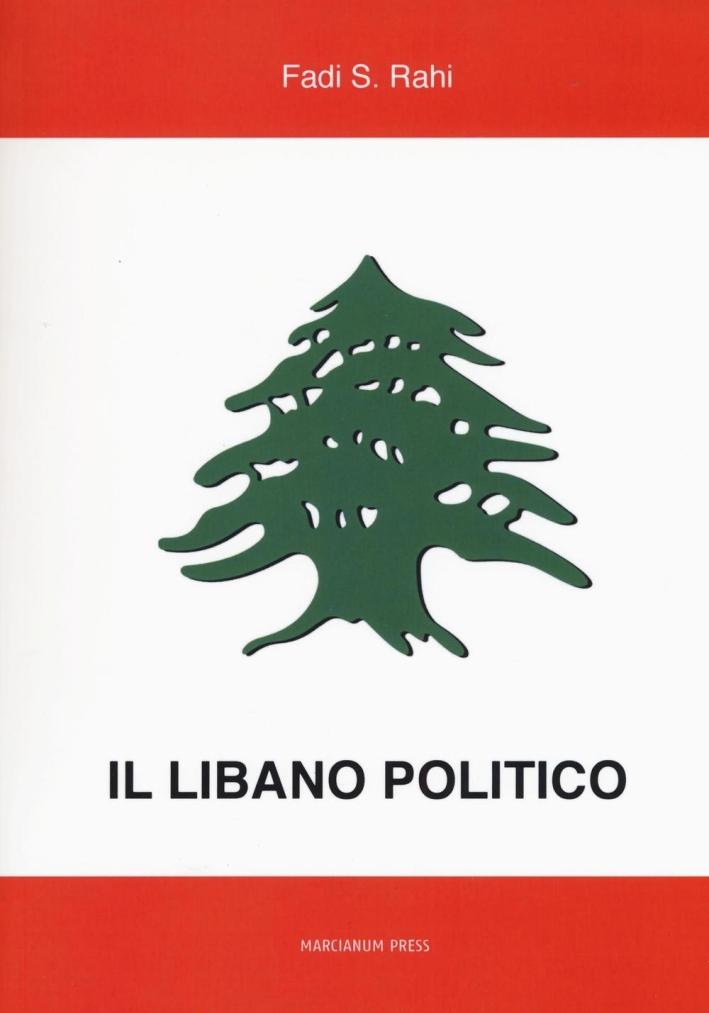 Il Libano politico. Tra partiti, famiglie e religione nella situazione contemporanea.