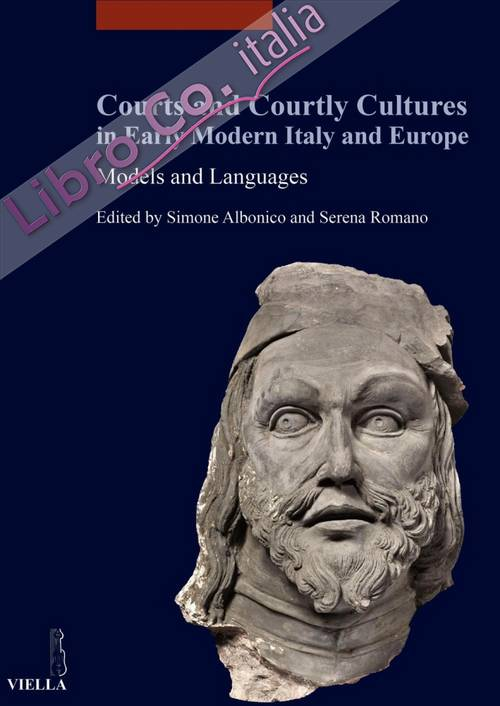 Courts and Courtly Cultures in Early Modern Italy and Europe. Models and Languages.