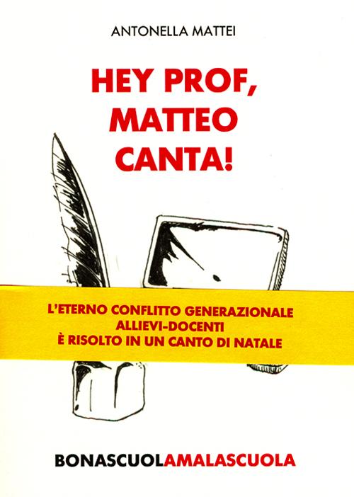 Hey prof, Matteo canta! Bona scuola, mala scuola.