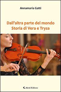Dall'altra parte del mondo. Storia di Vera e Trysa.
