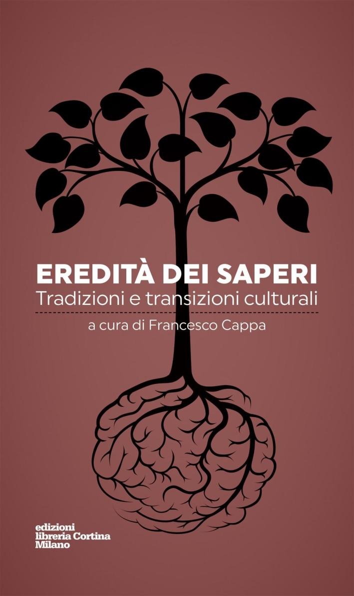 Eredità dei saperi. Tradizioni e transizioni culturali.