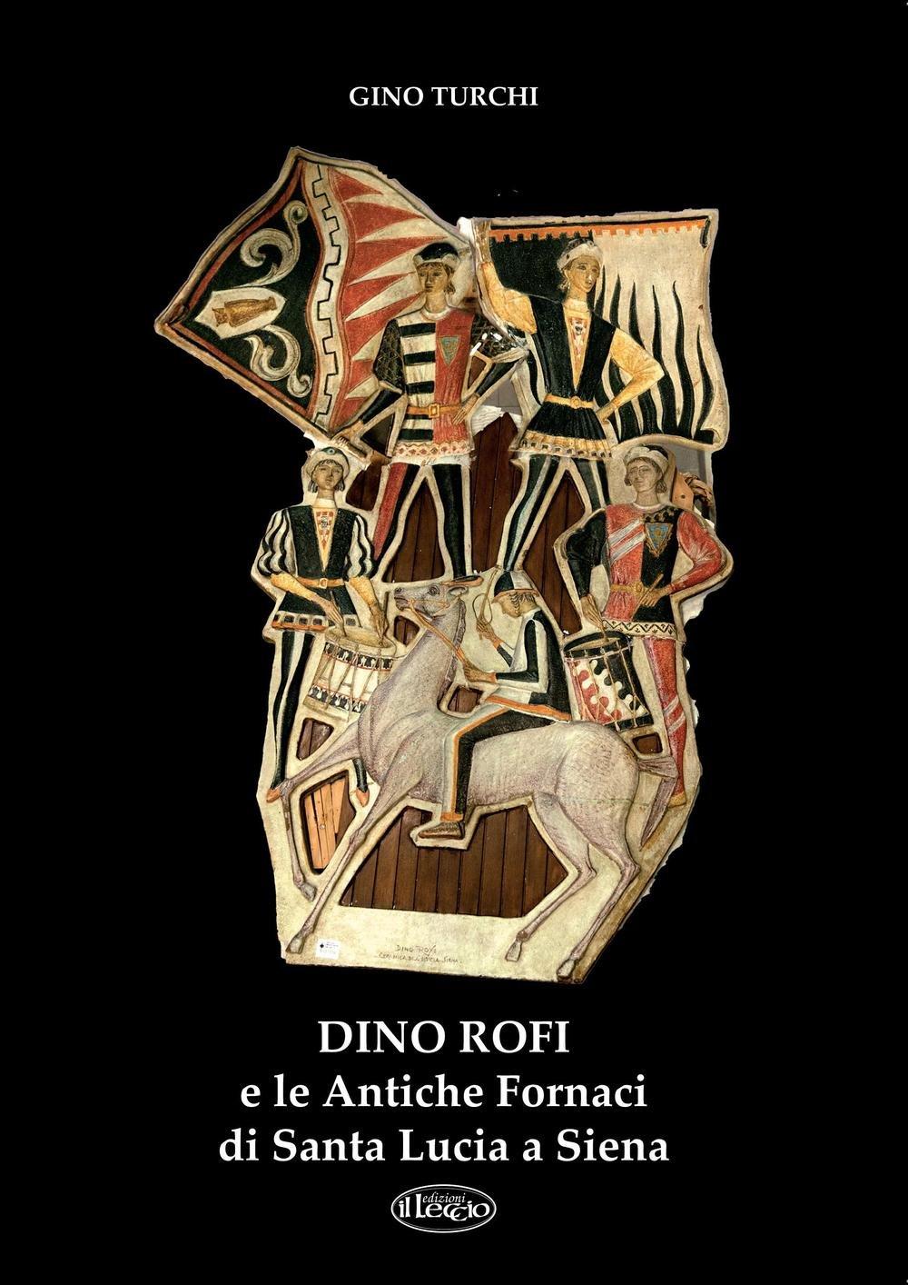 Dino Rofi e le Antiche Fornaci di Santa Lucia a Siena.