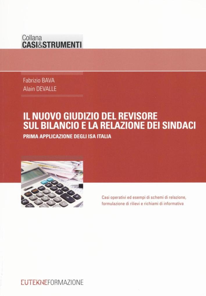 Il Nuovo Giudizio del Revisore sul Bilancio e la Relazione dei Sindaci. Prima Applicazione degli Isa Italia.