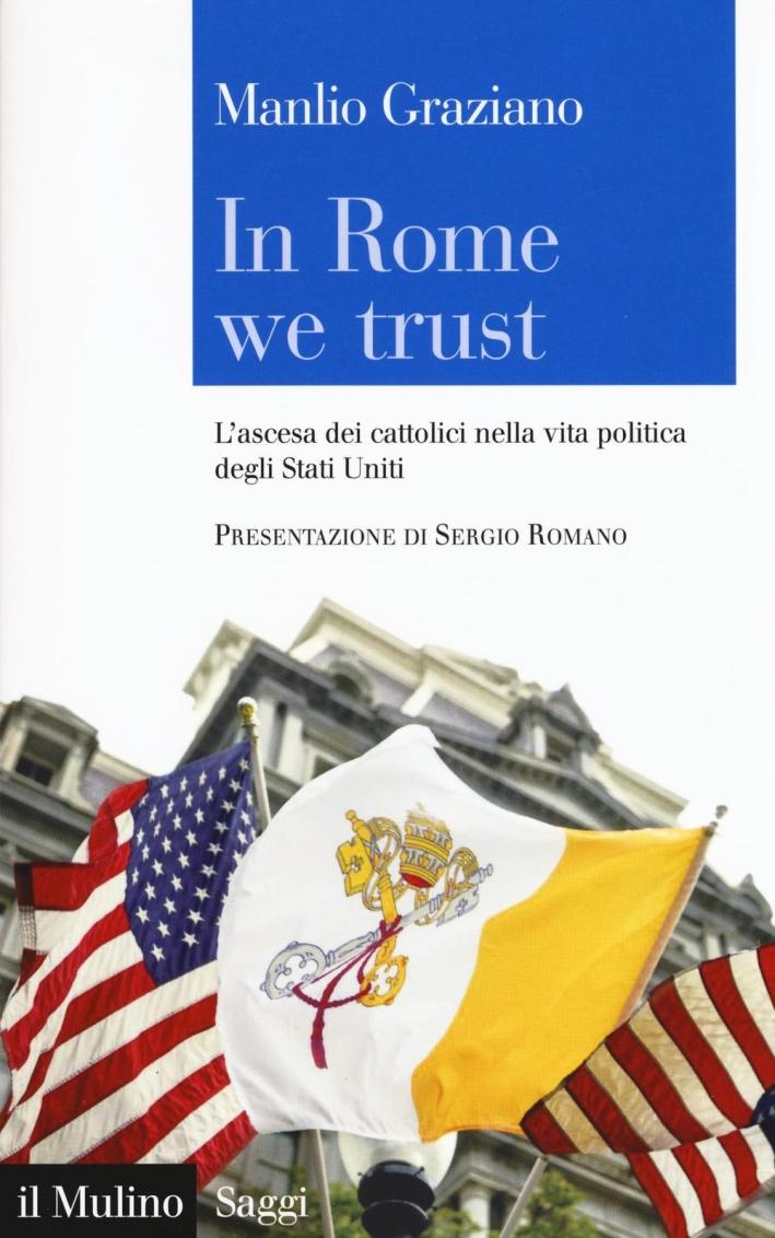In Rome we trust. L'ascesa dei cattolici nella vita politica degli Stati Uniti.