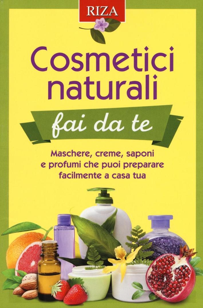 Cosmetici naturali fai da te. Maschere, creme, saponi e profumi che puoi preparare facilmente a casa tua.