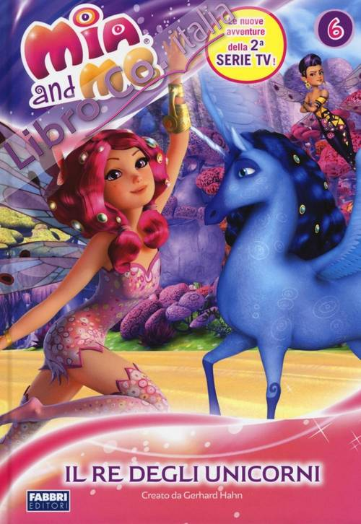 Il re degli unicorni. Mia and me. Vol. 6