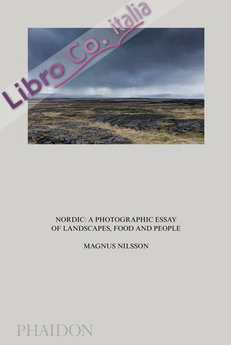 Nordic. A Photographic Essay of Landscapes, Food and People.