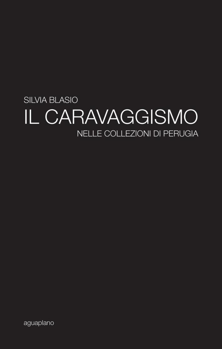 Il caravaggismo nelle collezioni di Perugia.