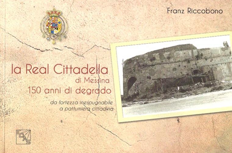 La Real Cittadella di Messina. 150 anni di degrado da fortezza inespugnabile a pattumiera cittadina.