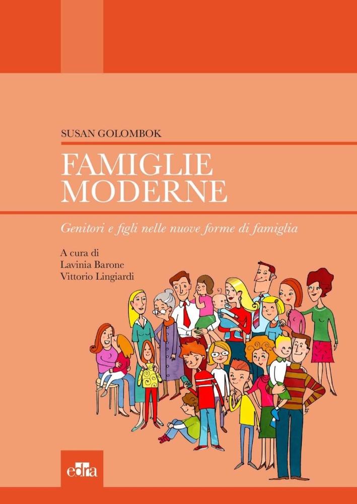 Famiglie moderne. Genitori e figli nelle nuove forme di famiglia.