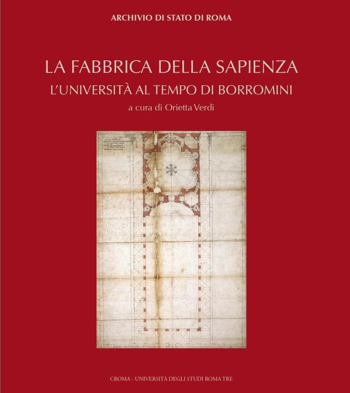 La fabbrica della Sapienza. L'università al tempo di Borromini.