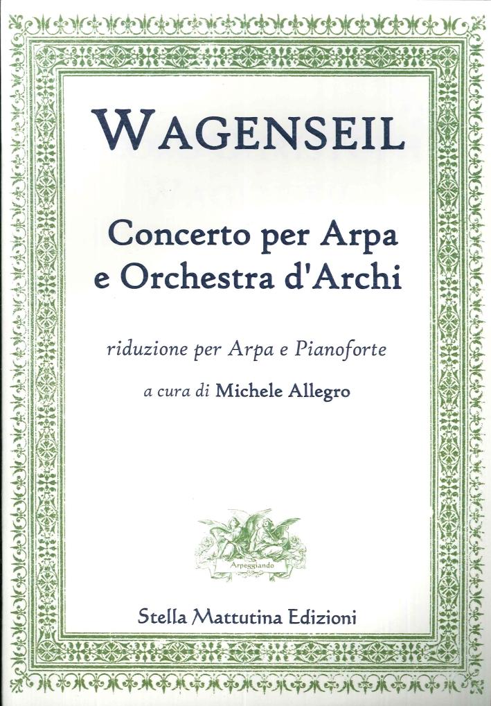 Georg Christoph Wagenseil. Concerto per Arpa e Orchestra d'Archi, Riduzione per Arpa e Pianoforte.