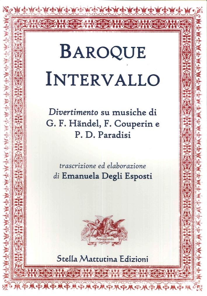 Baroque Intervallo. Divertimento Su Musiche di G. F. Handel, F. Couperin e P. D. Paradisi.
