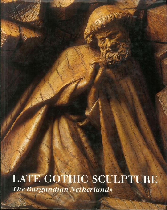 Late Gothic Sculpture. The Burgundian Netherlands.