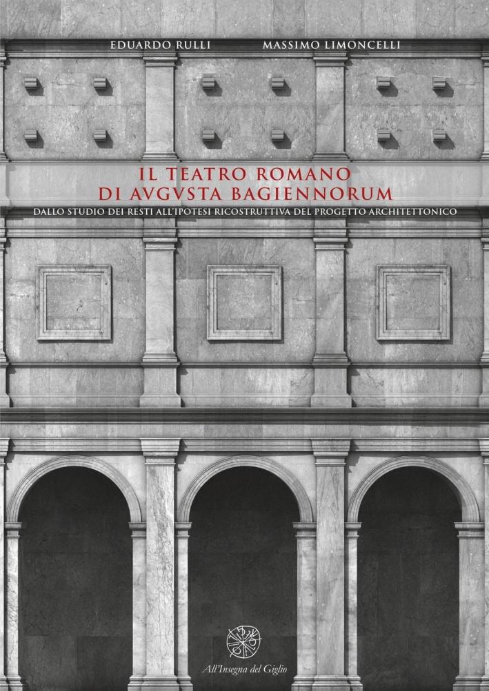 Il teatro romano di Augusta Bagiennorum. Dallo studio dei resti all'ipotesi ricostruttiva del progetto architettonico. Con CD-ROM.