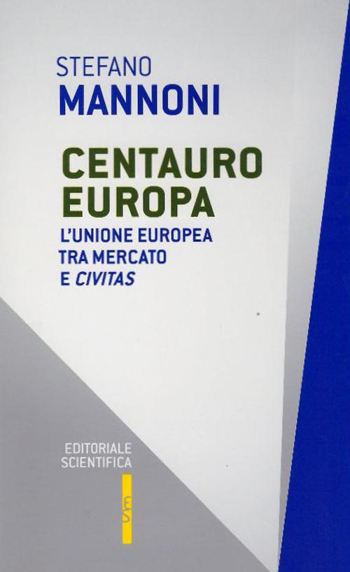 Centauro Europa. L'unione europea tra mercato e civitas.