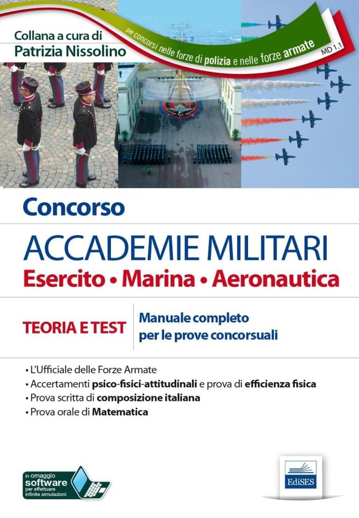 Concorso accademie militari. Esercito, marina, aeronautica. Manuale completo per le prove concorsuali. Con software di simulazione.