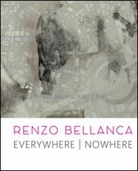 Renzo Bellanca. Everywhere nowhere.