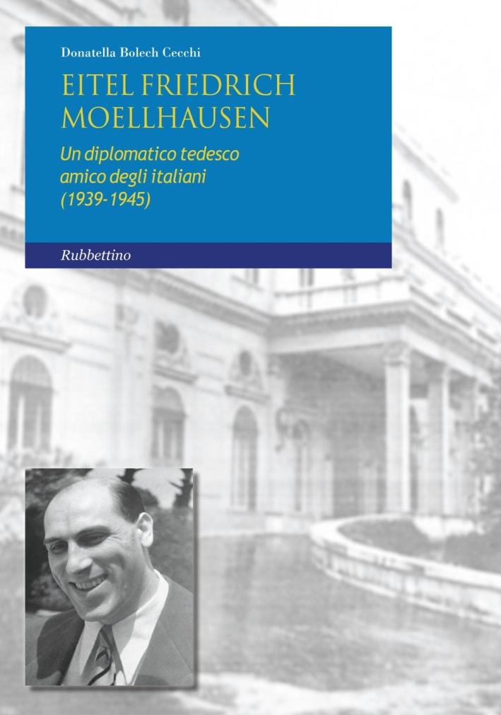 Eitel Friedrich Moellhausen. Un Diplomatico Tedesco Amico degli Italiani (1939-1945).
