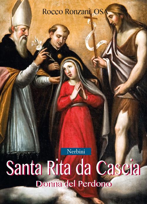 Santa Rita da Cascia. Donna del perdono.