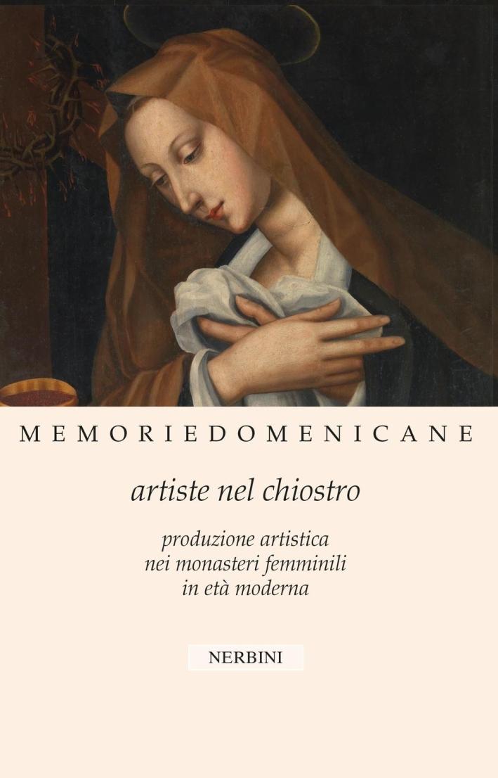 Memorie domenicane. Vol. 46: Artiste nel chiostro. Produzione artistica nei monasteri femminili in età moderna.