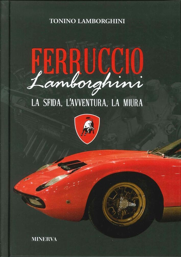 Ferruccio Lamborghini. La Sfida, l'Avventura, la Mura.