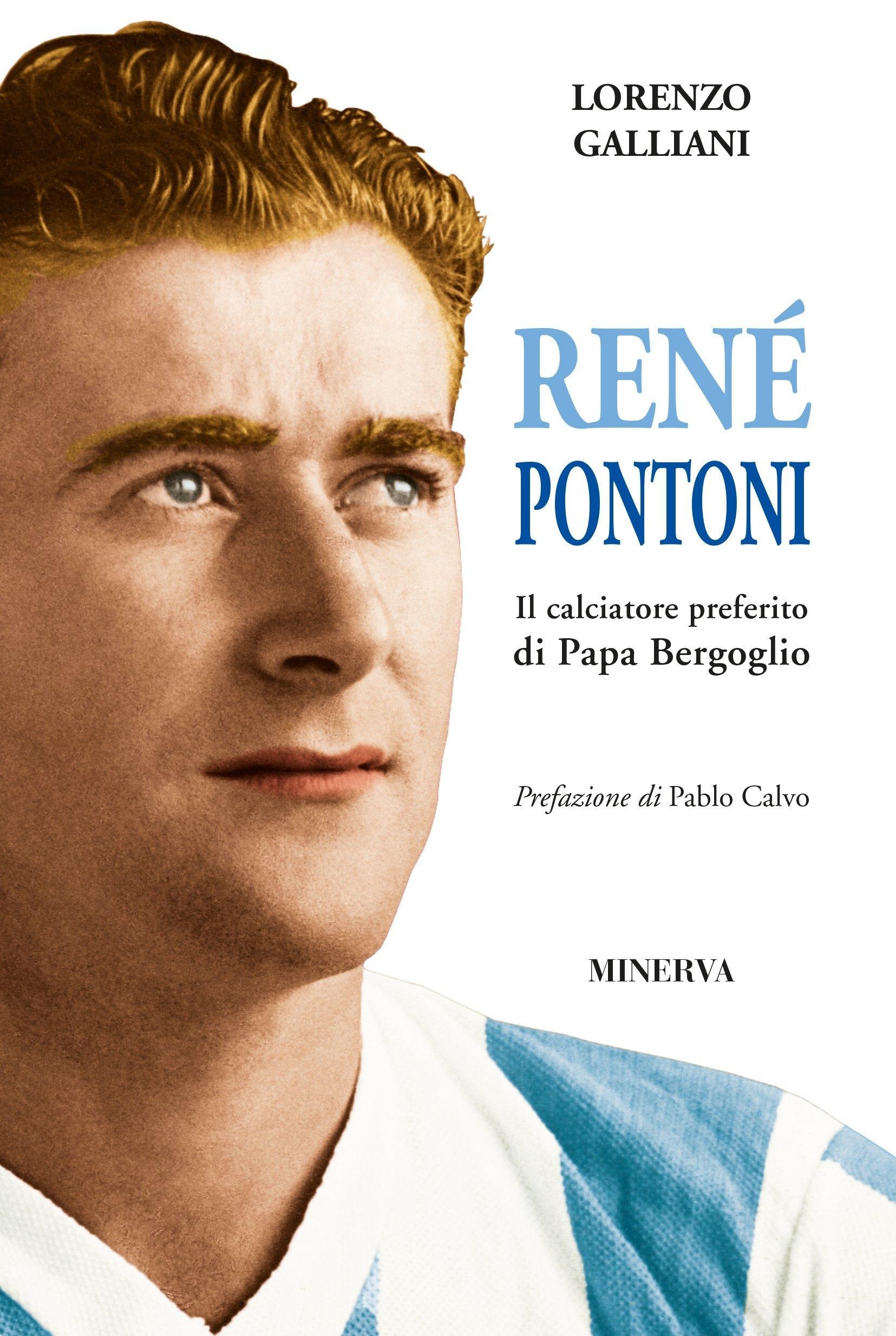 René Pontoni. Il calciatore preferito di papa Bergoglio.