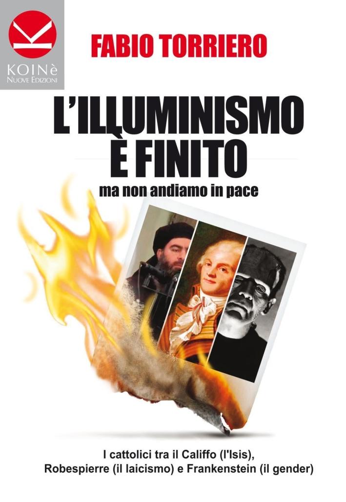 L'illuminismo è finito... ma non andiamo in pace. I cattolici tra il califfo (l'ISIS), Robespierre (il laicismo) e Frankenstein (il gender).