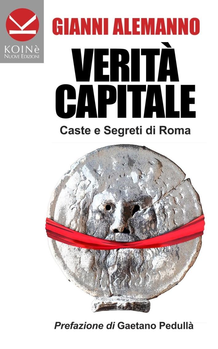 Verità capitale. Caste e segreti di Roma.