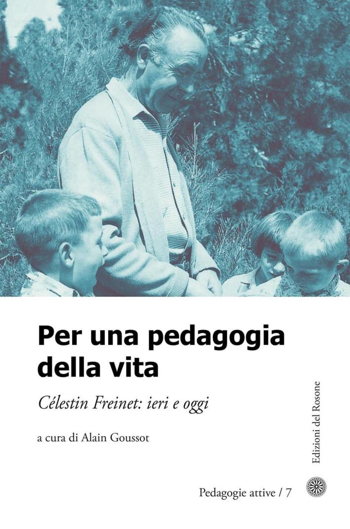 Per una pedagogia della vita. Cèlestin Freinet. Ieri e oggi