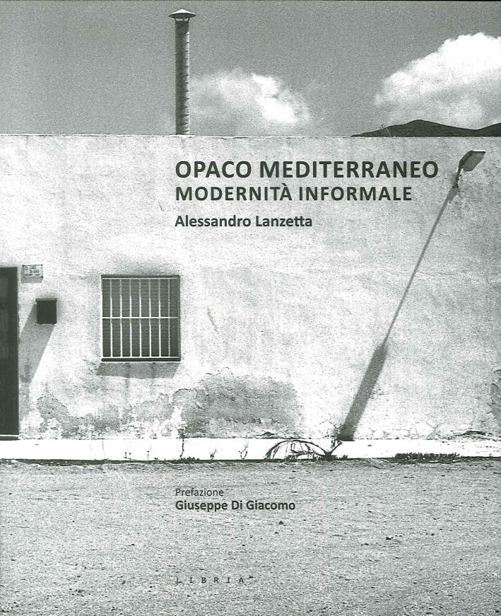 Opaco Mediterraneo. Modernità informale.