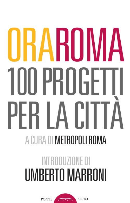 Ora Roma. 100 progetti per la città.
