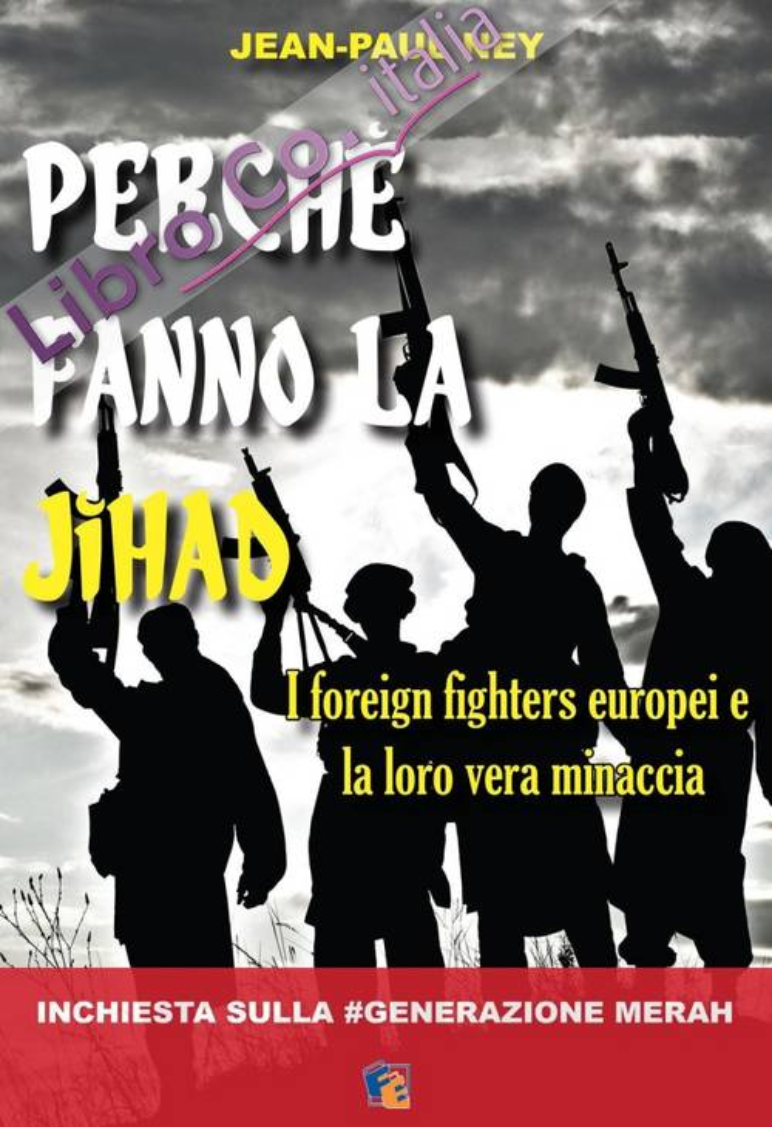 Perché Fanno la Jihad. I Foreign Fighters Europei e la Loro Vera Minaccia.